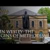 John Wesley: The Origins of Methodism | Episode 45
