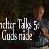 Shelter talks 5: Guds naade
